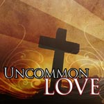 Uncommon Love - 1 Peter 3:1-7